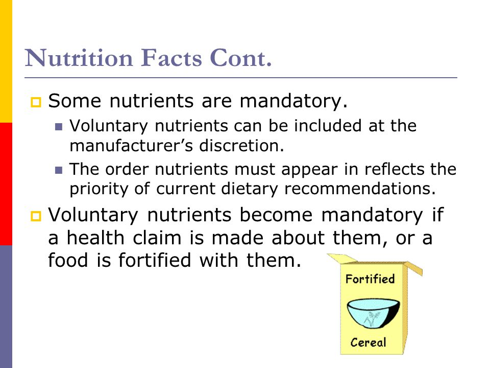 Nutrition Facts Cont. Some nutrients are mandatory.