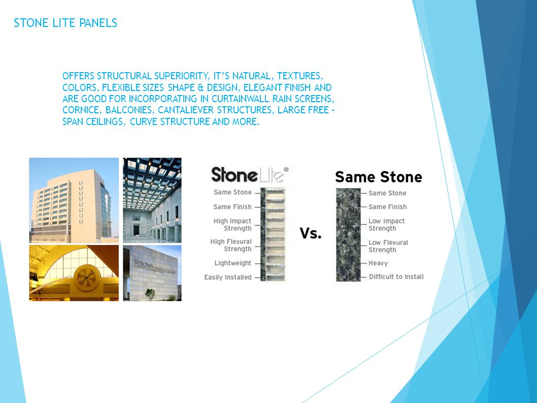 STONE LITE PANELS OFFERS STRUCTURAL SUPERIORITY, IT'S NATURAL, TEXTURES, COLORS, FLEXIBLE SIZES SHAPE & DESIGN, ELEGANT FINISH AND.