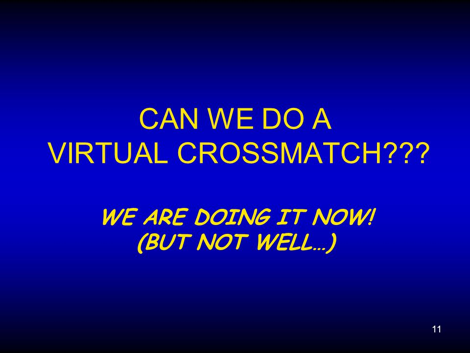 CAN WE DO A VIRTUAL CROSSMATCH WE ARE DOING IT NOW! (BUT NOT WELL…)