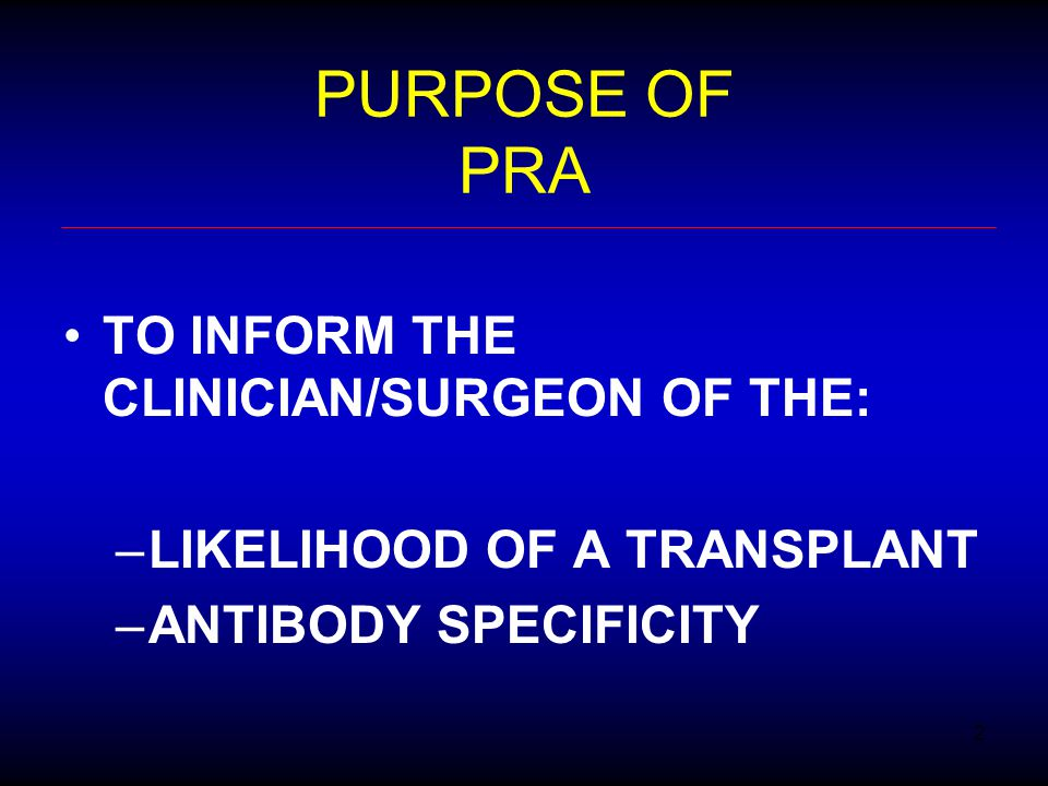 PURPOSE OF PRA TO INFORM THE CLINICIAN/SURGEON OF THE: