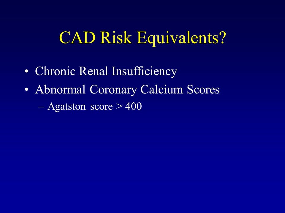 CAD Risk Equivalents Chronic Renal Insufficiency
