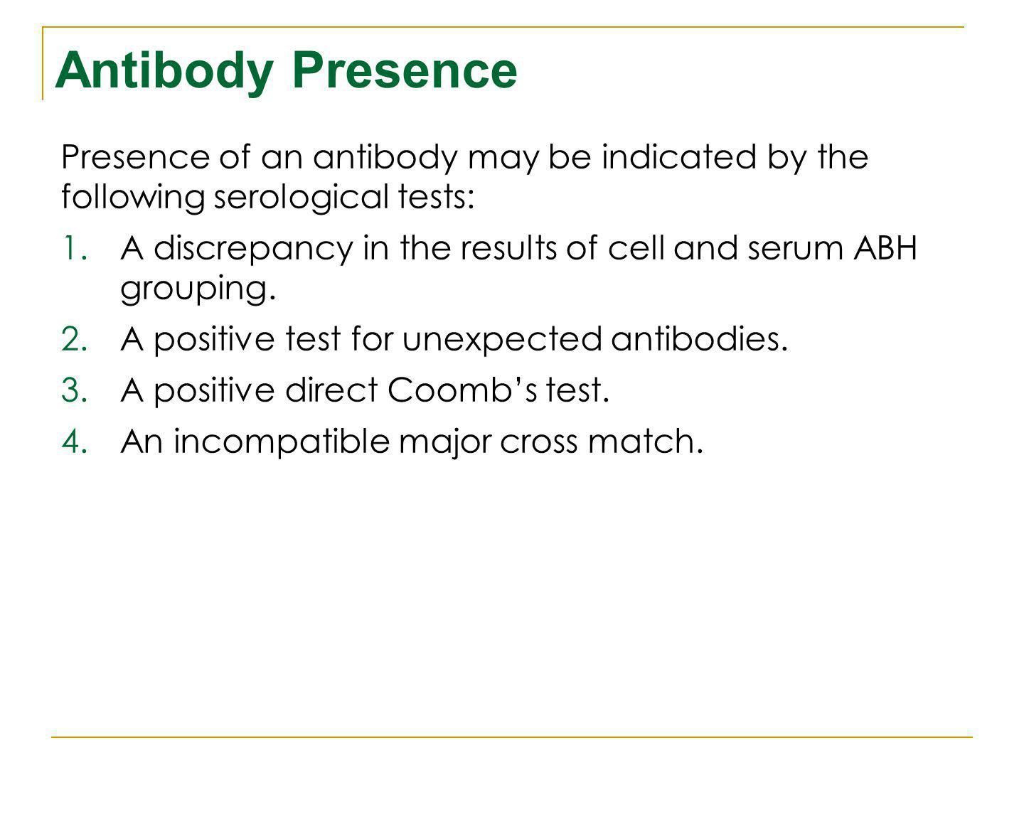 Antibody Presence Presence of an antibody may be indicated by the following serological tests: