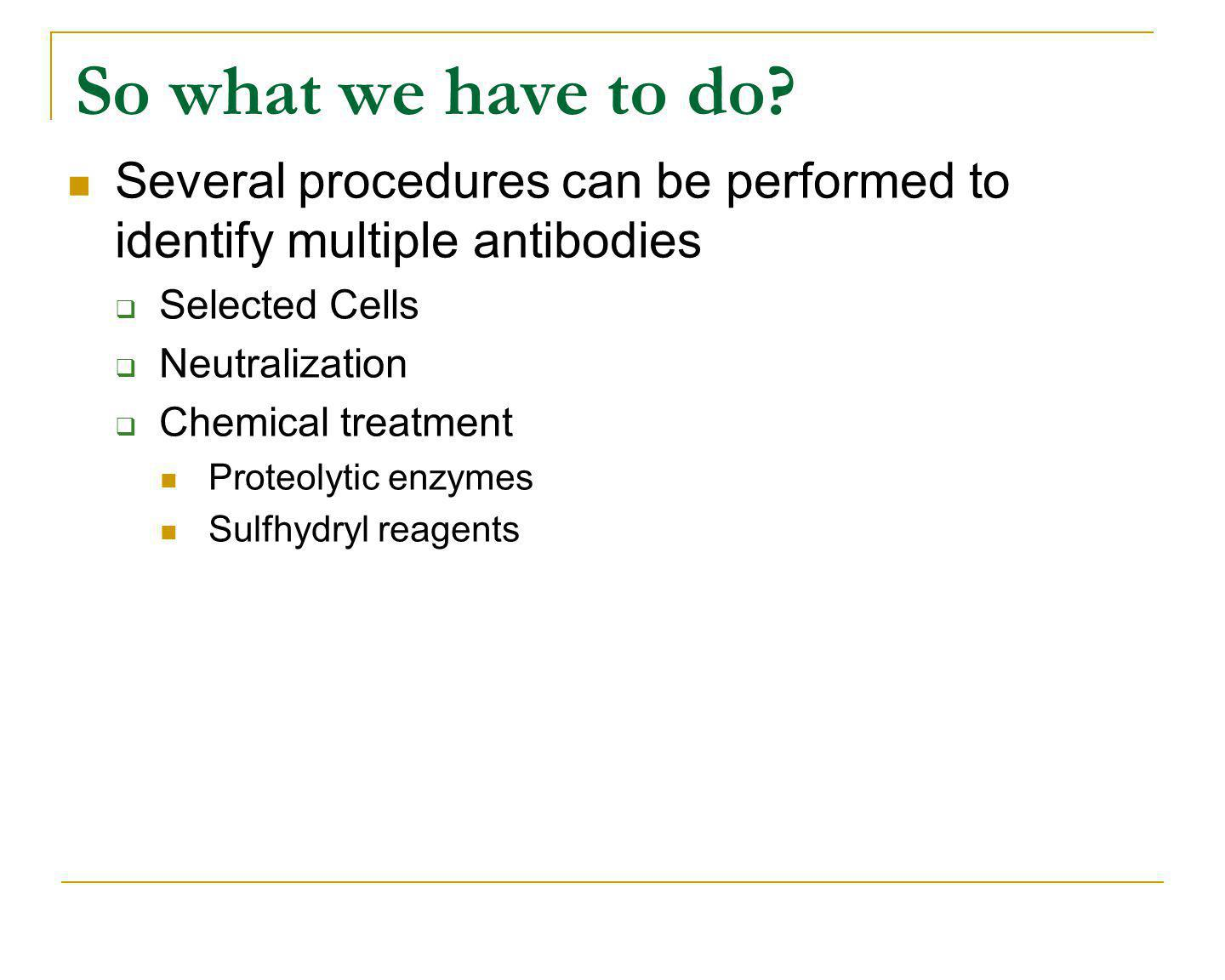 So what we have to do Several procedures can be performed to identify multiple antibodies. Selected Cells.