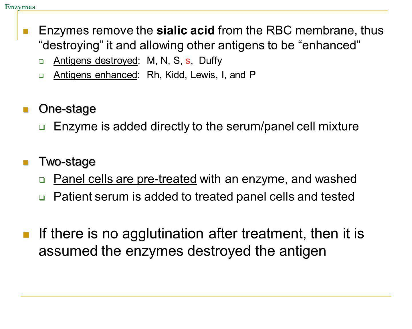 Enzymes Enzymes remove the sialic acid from the RBC membrane, thus destroying it and allowing other antigens to be enhanced
