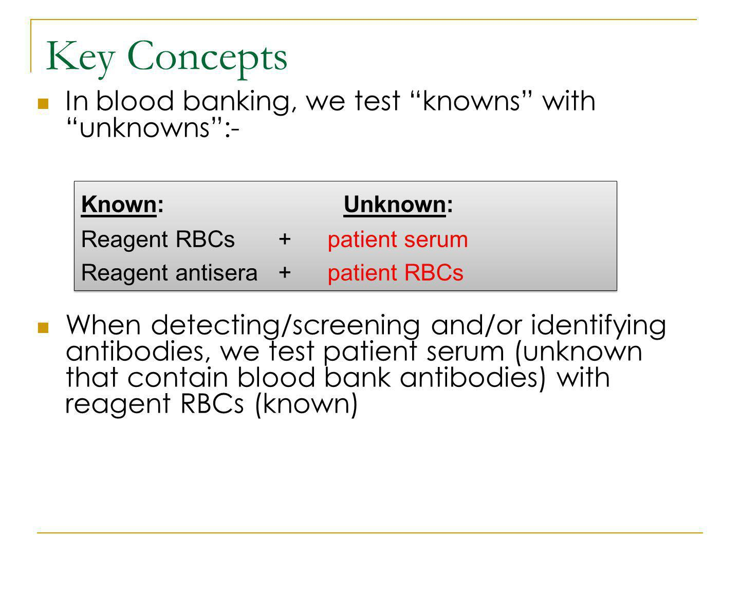 Key Concepts In blood banking, we test knowns with unknowns :-