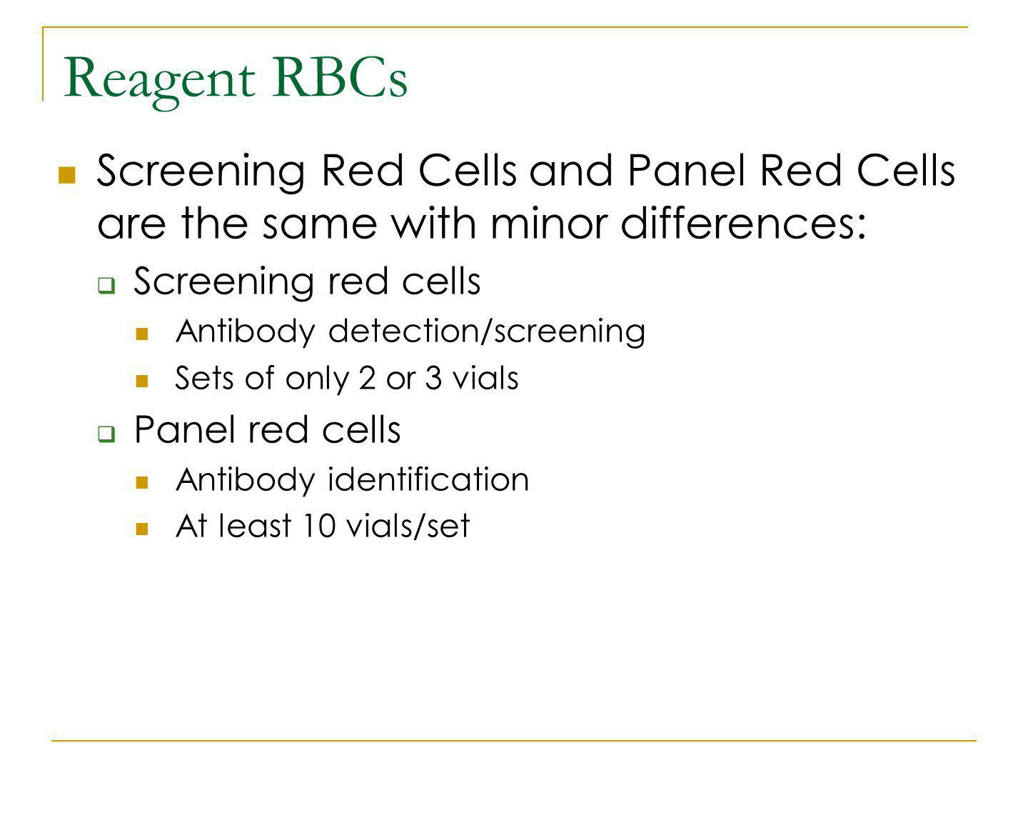 Reagent RBCs Screening Red Cells and Panel Red Cells are the same with minor differences: Screening red cells.
