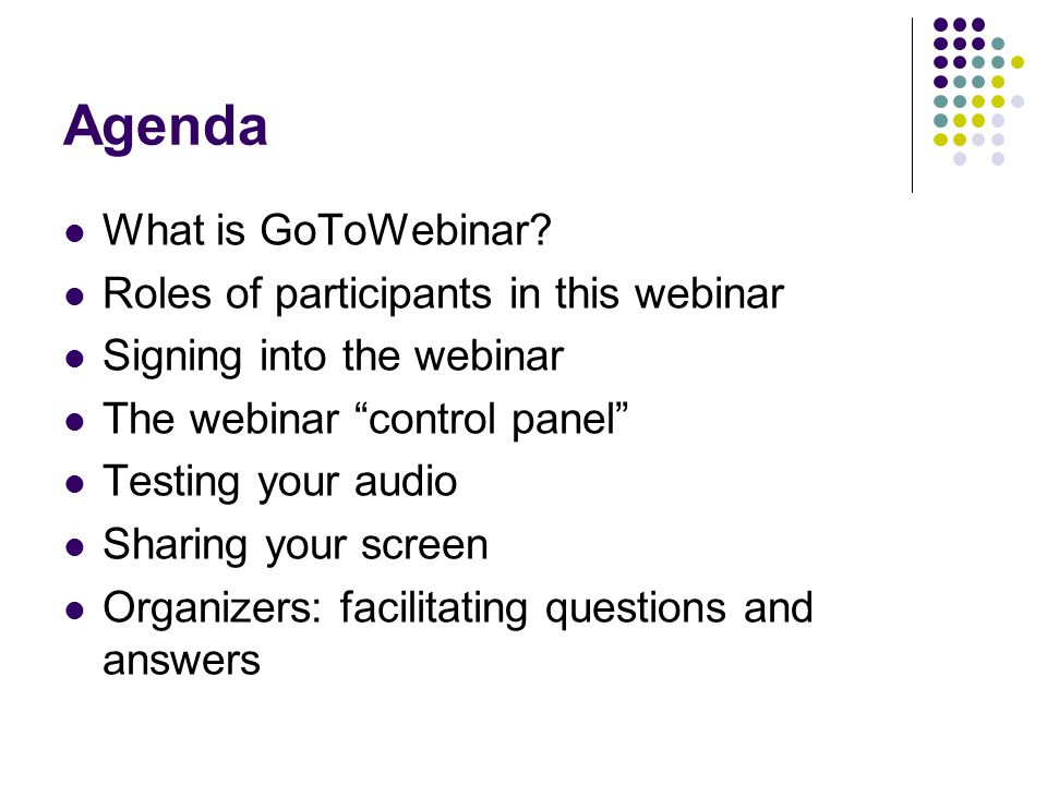 Agenda What is GoToWebinar Roles of participants in this webinar