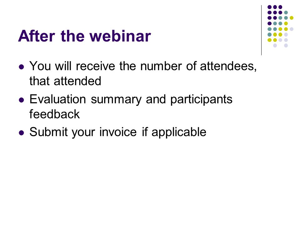 After the webinar You will receive the number of attendees, that attended. Evaluation summary and participants feedback.