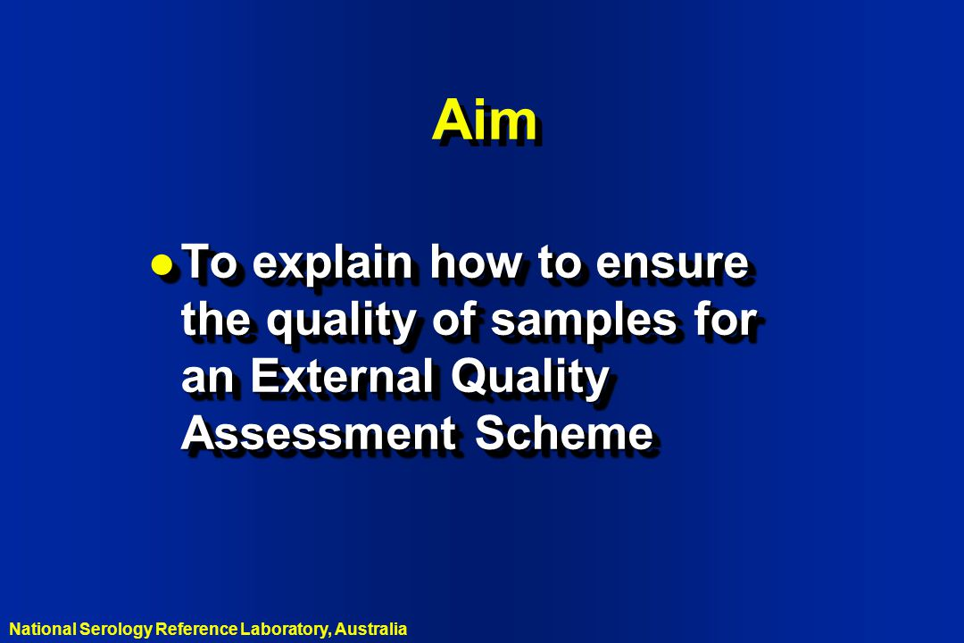 Aim To explain how to ensure the quality of samples for an External Quality Assessment Scheme. Aim.