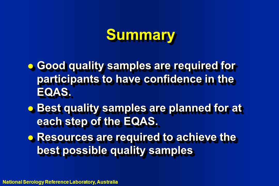 Summary Good quality samples are required for participants to have confidence in the EQAS.