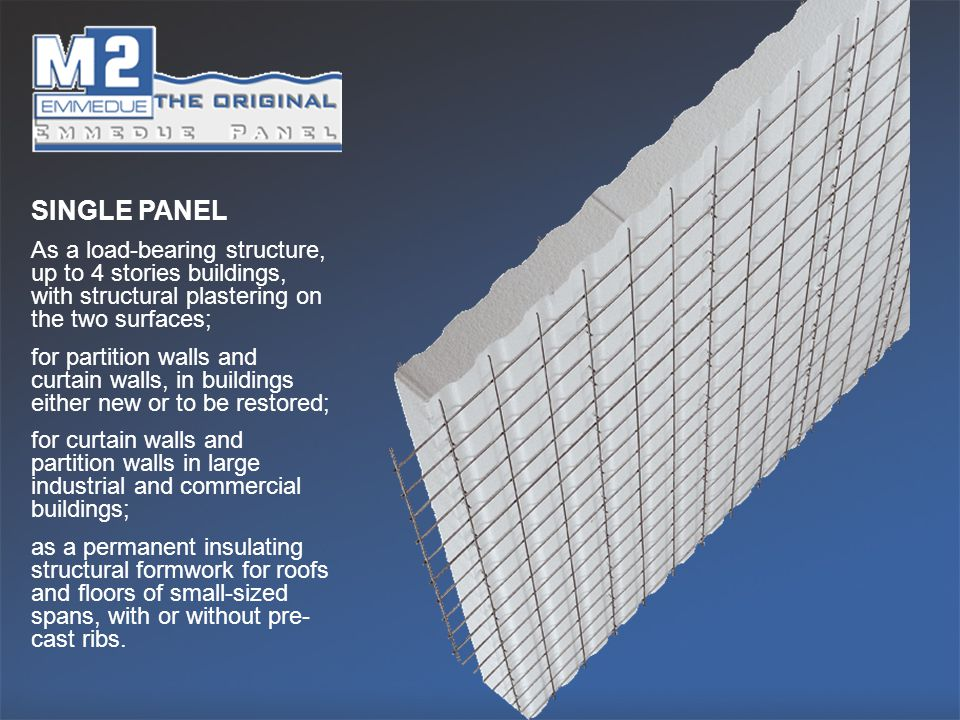 SINGLE PANEL As a load-bearing structure, up to 4 stories buildings, with structural plastering on the two surfaces;