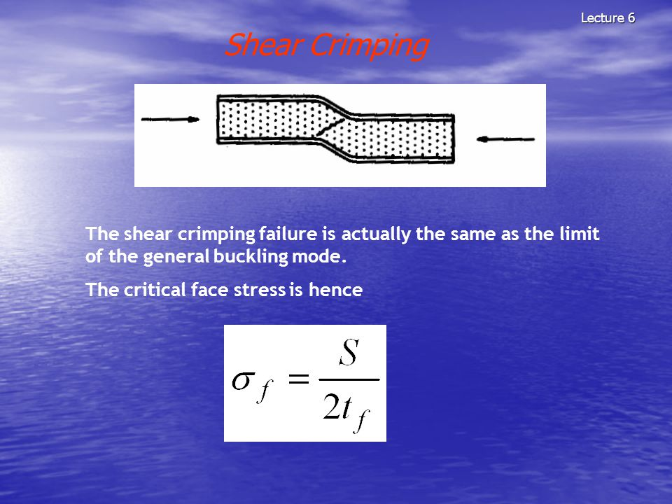Lecture 6 Shear Crimping. The shear crimping failure is actually the same as the limit of the general buckling mode.