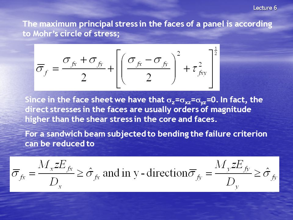 Lecture 6 The maximum principal stress in the faces of a panel is according to Mohr's circle of stress;