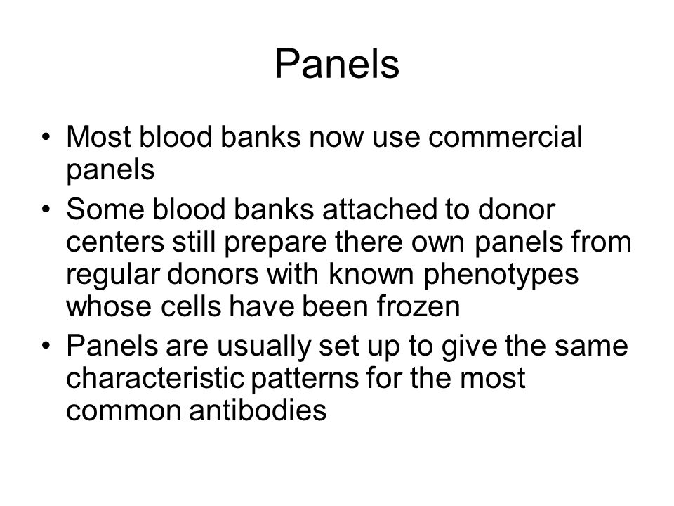 Panels Most blood banks now use commercial panels