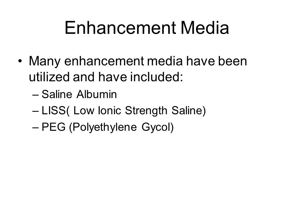 Enhancement Media Many enhancement media have been utilized and have included: Saline Albumin. LISS( Low Ionic Strength Saline)