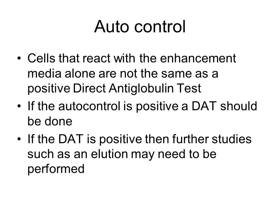 Auto control Cells that react with the enhancement media alone are not the same as a positive Direct Antiglobulin Test.