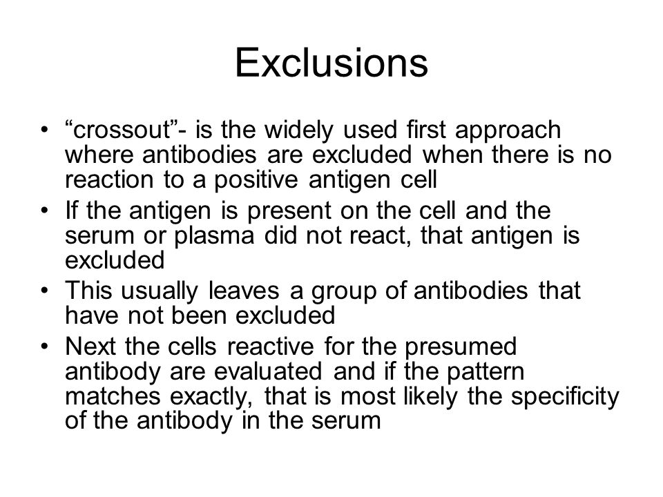 Exclusions crossout - is the widely used first approach where antibodies are excluded when there is no reaction to a positive antigen cell.