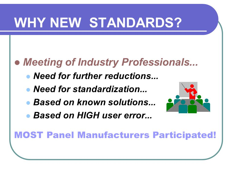 WHY NEW STANDARDS Meeting of Industry Professionals...