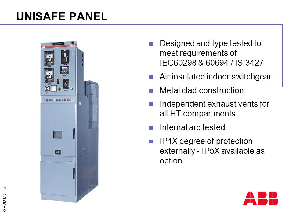 UNISAFE PANEL Designed and type tested to meet requirements of IEC60298 & 60694 / IS:3427. Air insulated indoor switchgear.