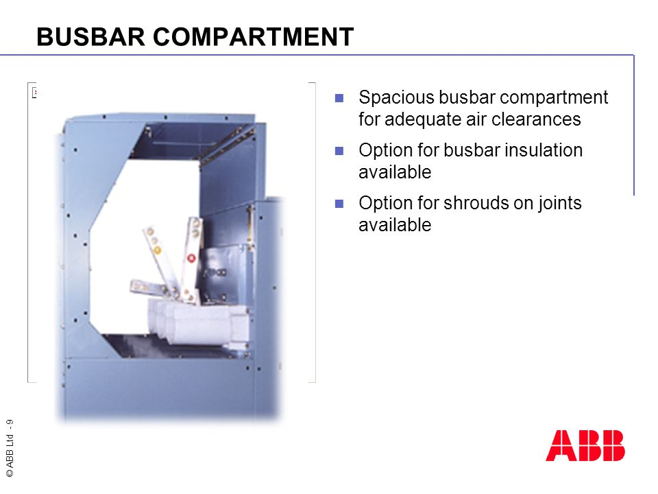 BUSBAR COMPARTMENT Spacious busbar compartment for adequate air clearances. Option for busbar insulation available.