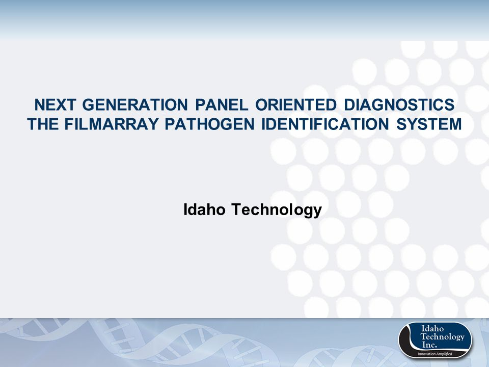 Next Generation Panel Oriented Diagnostics The FilmArray Pathogen Identification System
