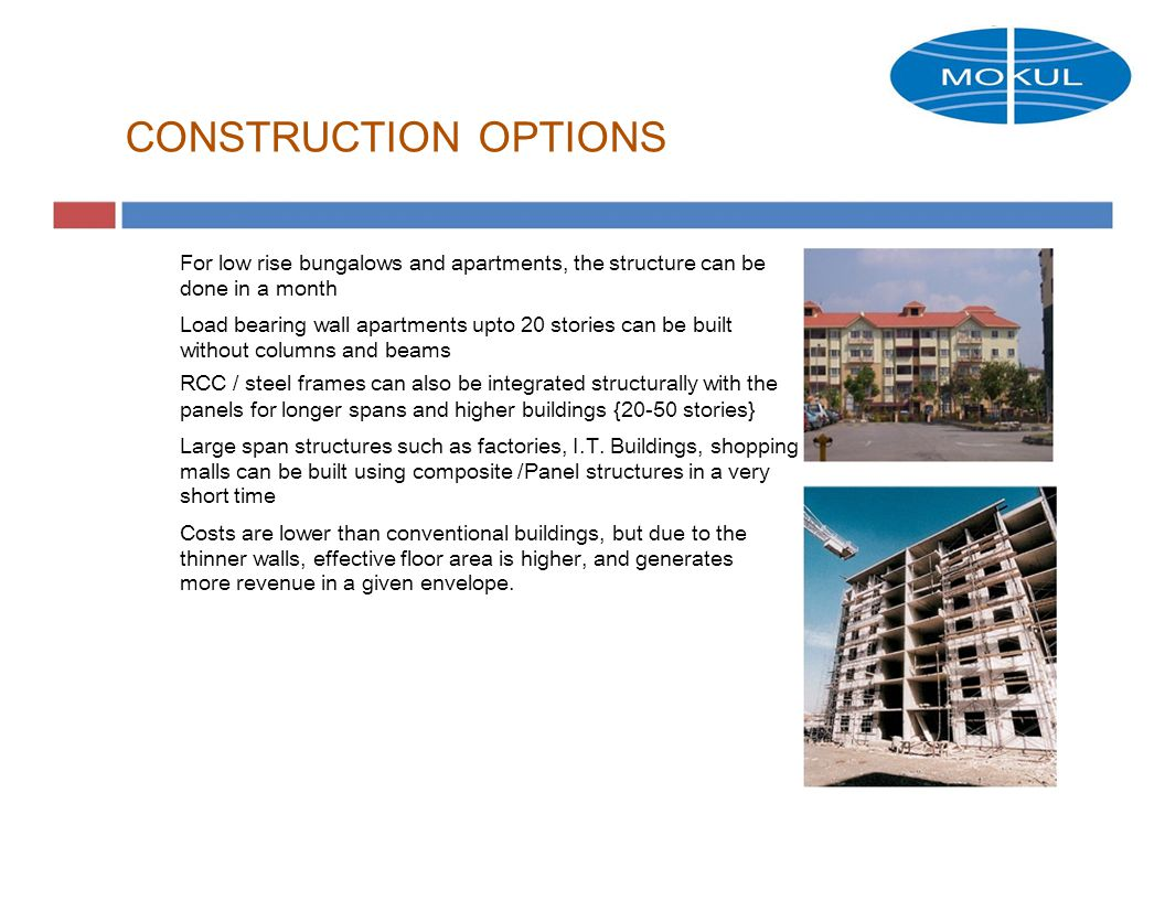CONSTRUCTION OPTIONS For low rise bungalows and apartments, the structure can be done in a month.