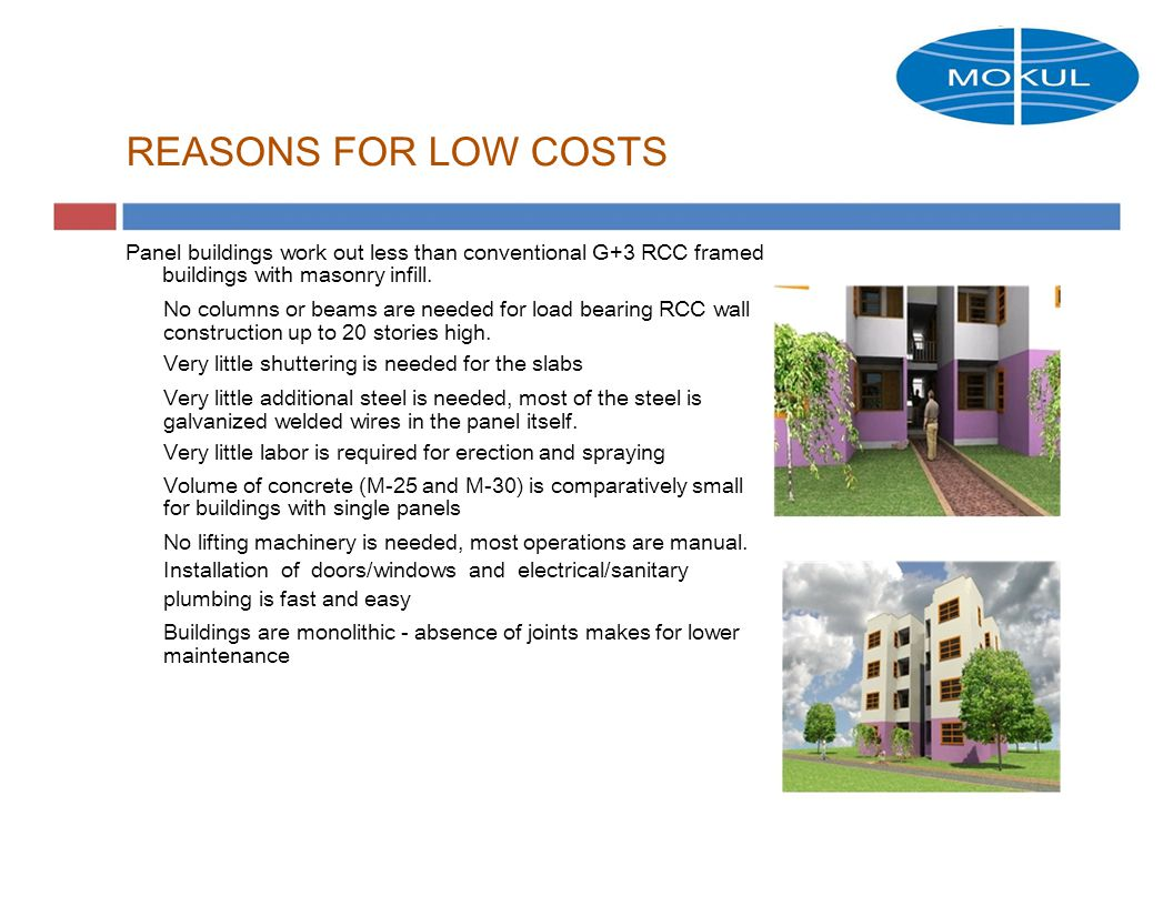 REASONS FOR LOW COSTS Panel buildings work out less than conventional G+3 RCC framed buildings with masonry infill.