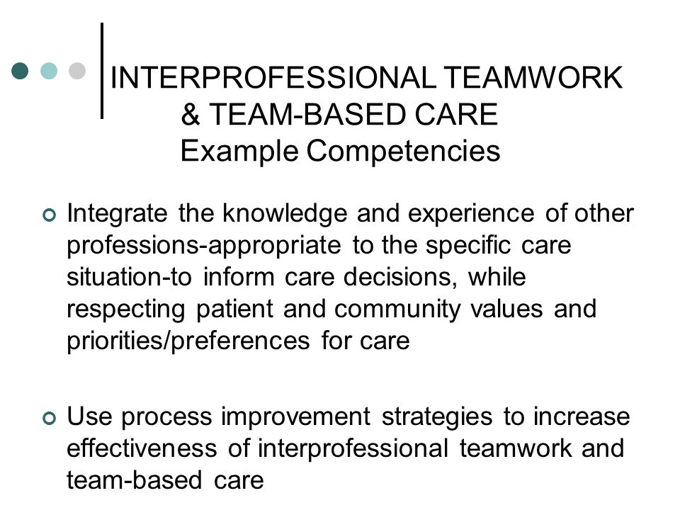 INTERPROFESSIONAL TEAMWORK & TEAM-BASED CARE Example Competencies