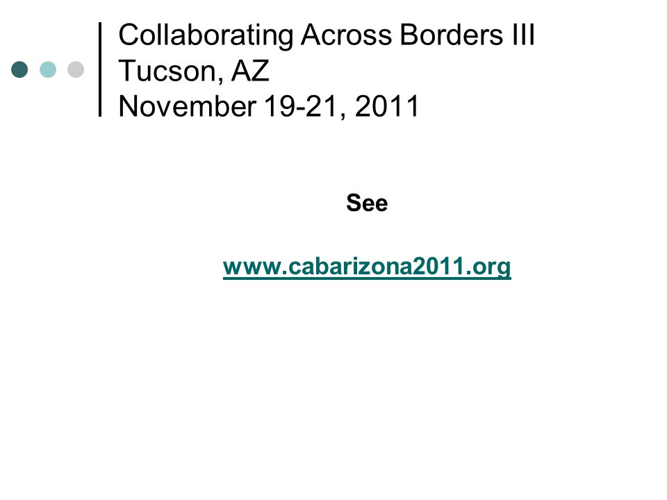 Collaborating Across Borders III Tucson, AZ November 19-21, 2011