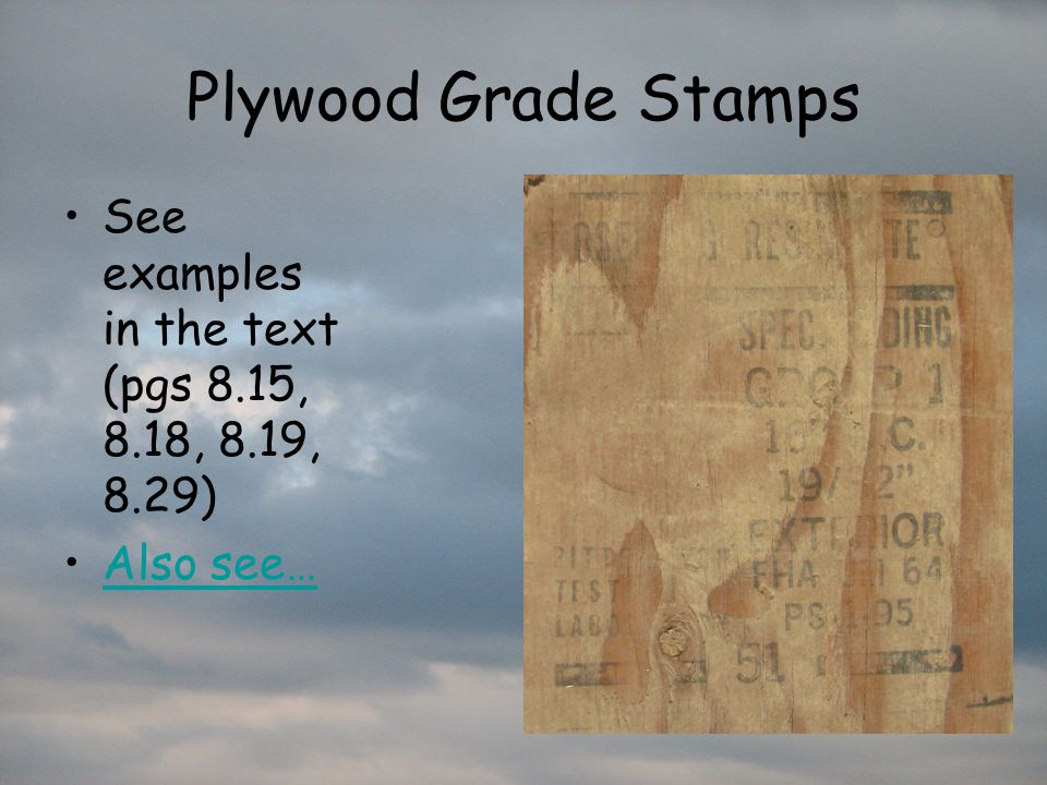 Plywood Grade Stamps See examples in the text (pgs 8.15, 8.18, 8.19, 8.29) Also see…
