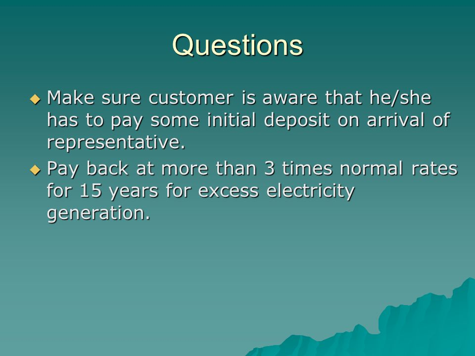 Questions Make sure customer is aware that he/she has to pay some initial deposit on arrival of representative.