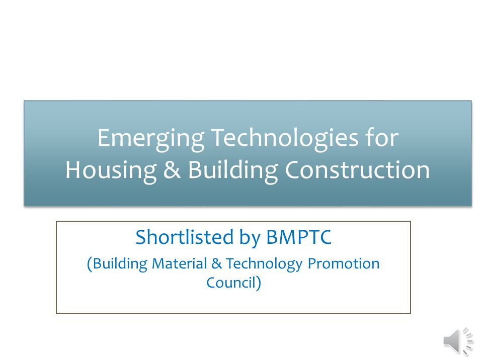 Emerging Technologies for Housing & Building Construction