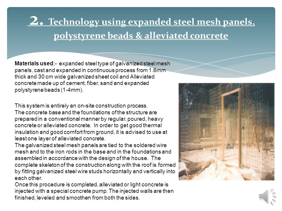 2. Technology using expanded steel mesh panels, polystyrene beads & alleviated concrete