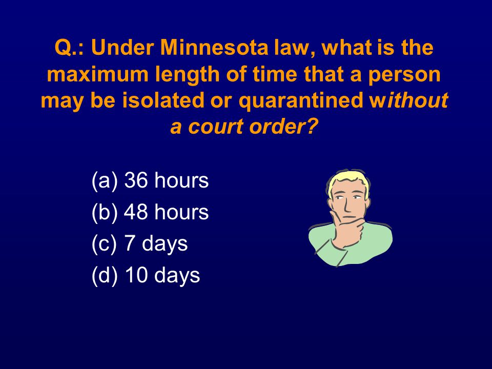 Q.: Under Minnesota law, what is the maximum length of time that a person may be isolated or quarantined without a court order