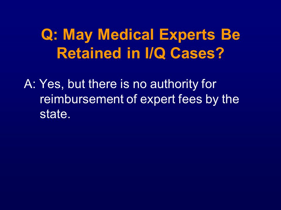 Q: May Medical Experts Be Retained in I/Q Cases