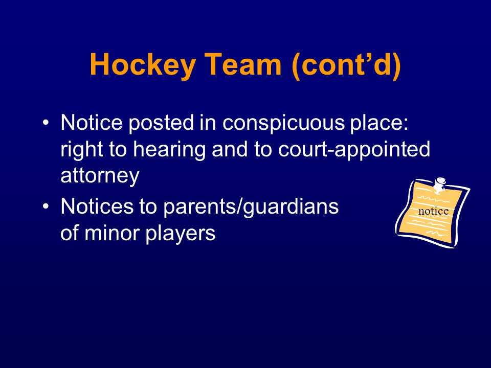 Hockey Team (cont'd) Notice posted in conspicuous place: right to hearing and to court-appointed attorney.