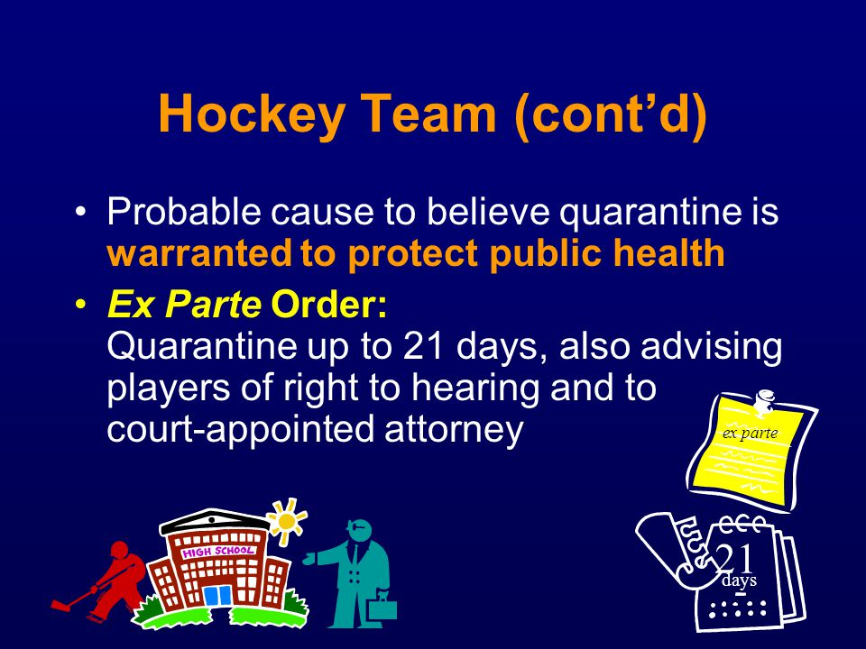 Hockey Team (cont'd) Probable cause to believe quarantine is warranted to protect public health.