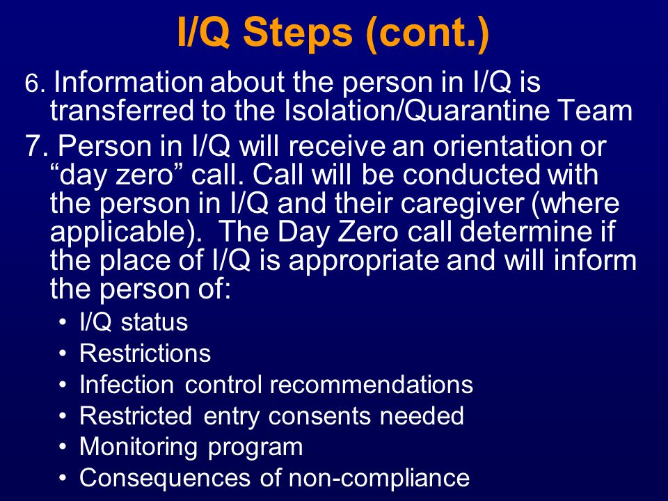 I/Q Steps (cont.) 6. Information about the person in I/Q is transferred to the Isolation/Quarantine Team.