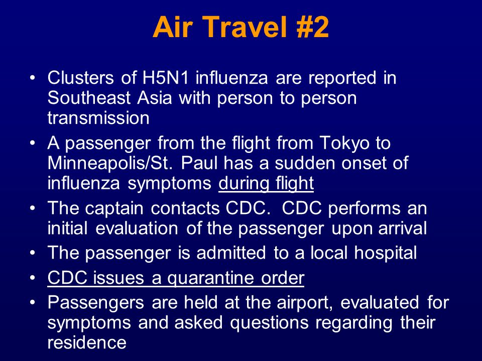 Air Travel #2 Clusters of H5N1 influenza are reported in Southeast Asia with person to person transmission.