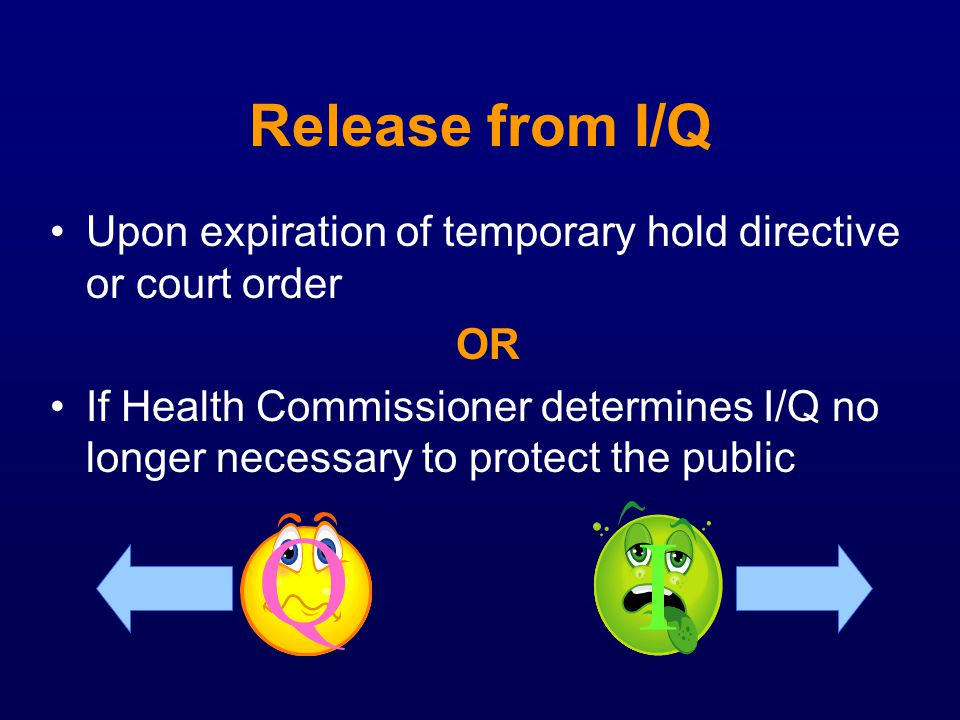 Release from I/Q Upon expiration of temporary hold directive or court order. OR.