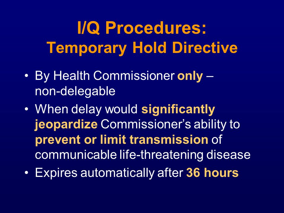 I/Q Procedures: Temporary Hold Directive