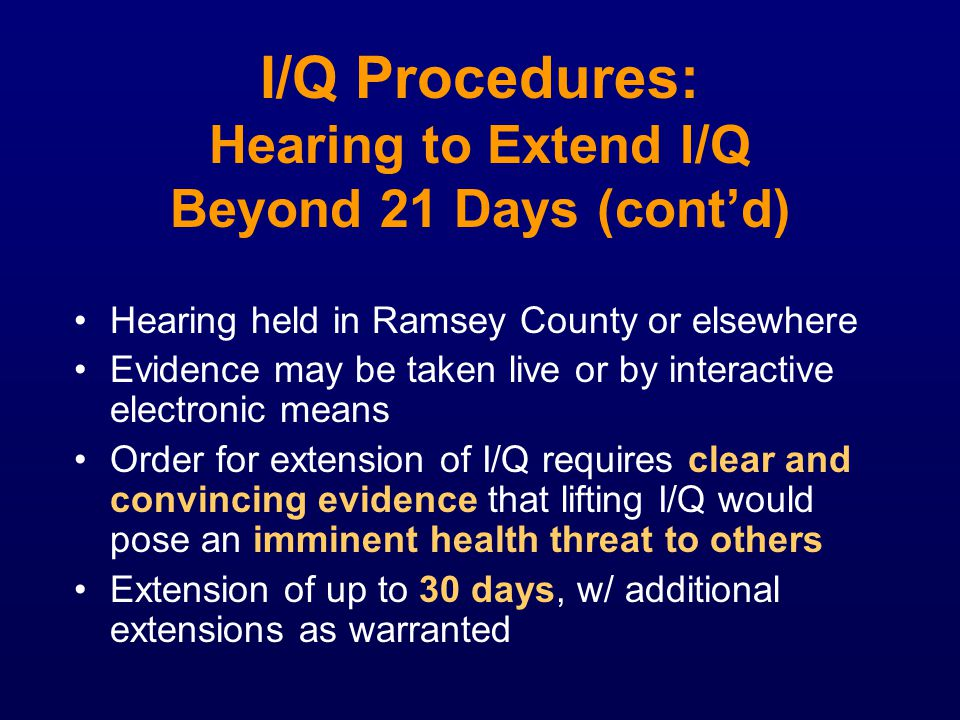 I/Q Procedures: Hearing to Extend I/Q Beyond 21 Days (cont'd)