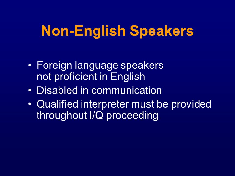 Non-English Speakers Foreign language speakers not proficient in English. Disabled in communication.
