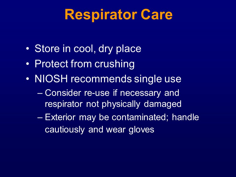 Respirator Care Store in cool, dry place Protect from crushing