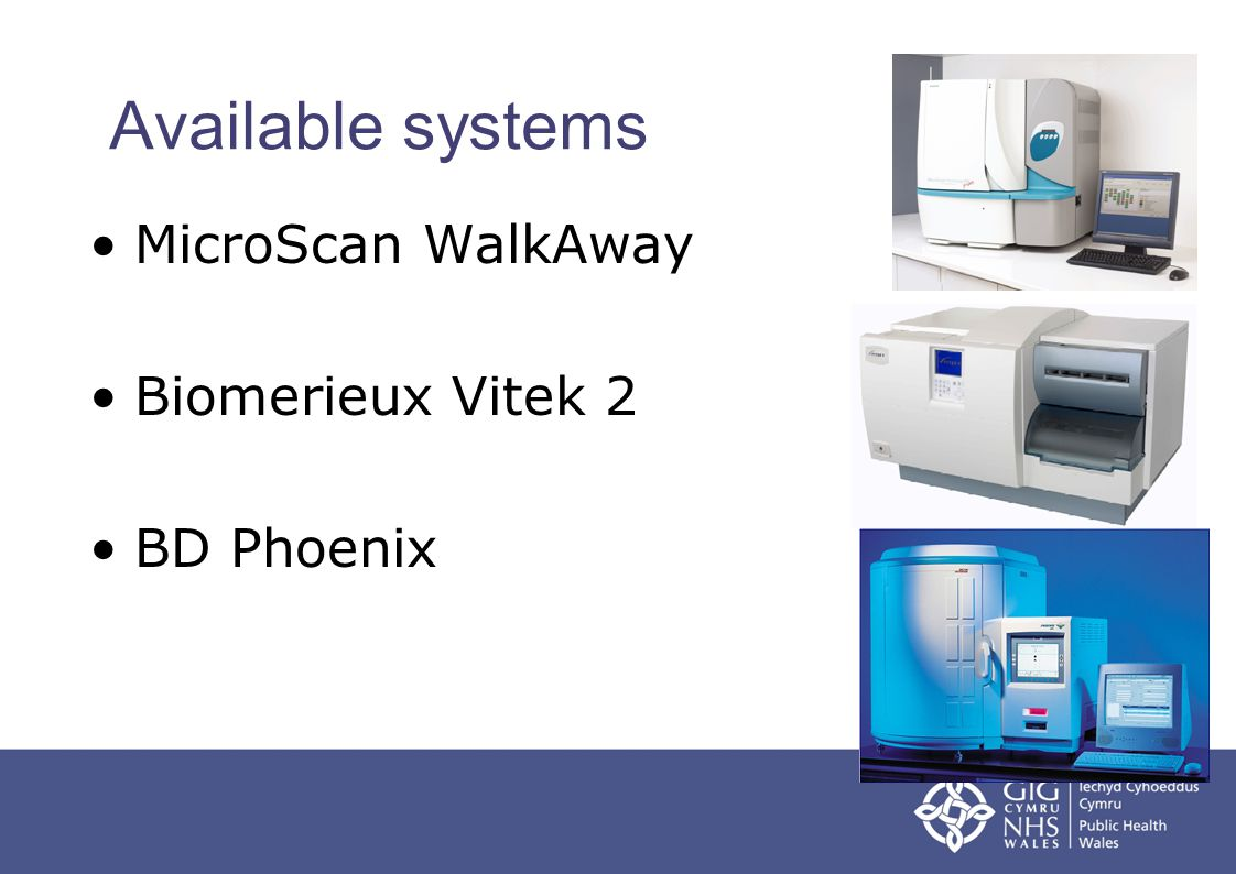 Available systems MicroScan WalkAway Biomerieux Vitek 2 BD Phoenix