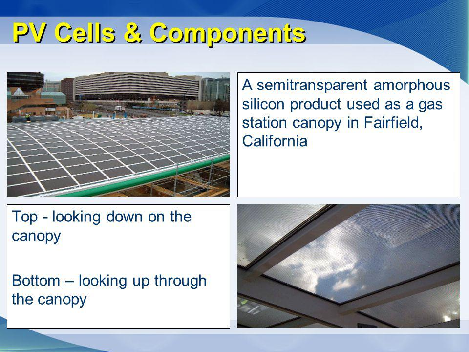 PV Cells & Components A semitransparent amorphous silicon product used as a gas station canopy in Fairfield, California.