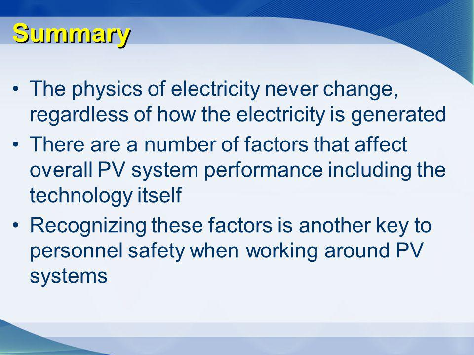 Summary The physics of electricity never change, regardless of how the electricity is generated.