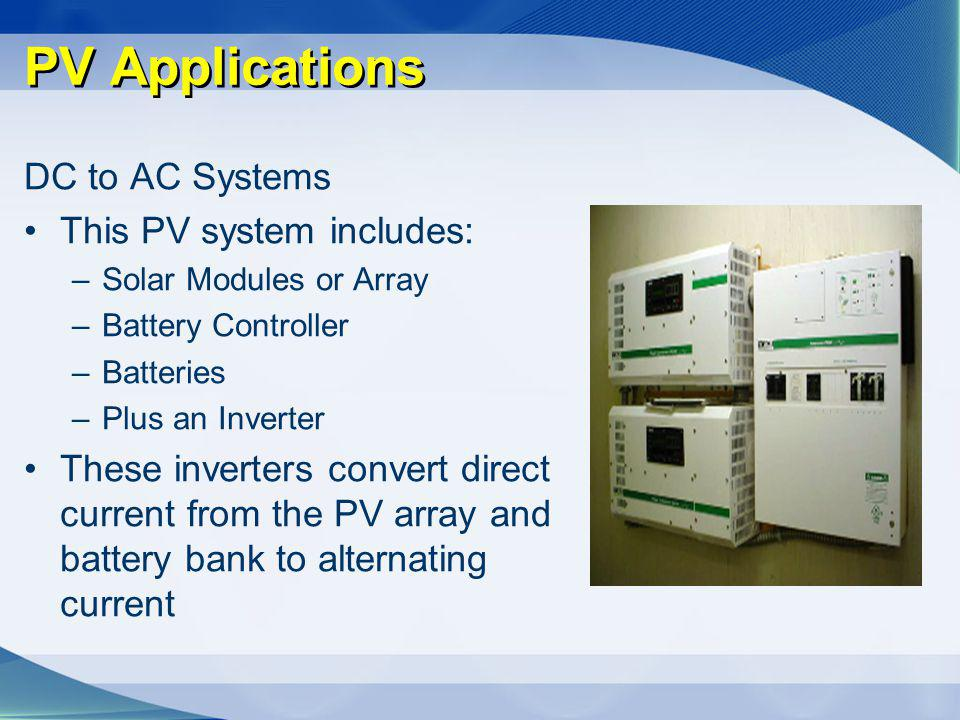 PV Applications DC to AC Systems This PV system includes:
