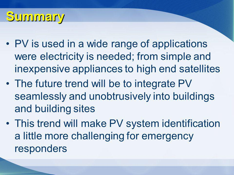 Summary PV is used in a wide range of applications were electricity is needed; from simple and inexpensive appliances to high end satellites.