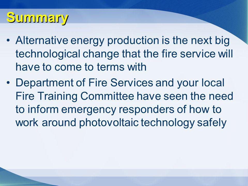Summary Alternative energy production is the next big technological change that the fire service will have to come to terms with.